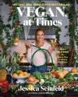 Vegan, at Times: 120+ Recipes for Every Day or Every So Often Cover Image