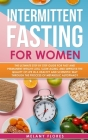 Intermittent Fasting For Women: The Ultimate Step by Step Guide for Fast and Permanent Weight Loss, Slow Aging and Improve the Quality of Life in Heal Cover Image