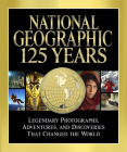 National Geographic 125 Years: Legendary Photographs, Adventures, and Discoveries That Changed the World Cover Image