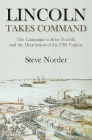 Lincoln Takes Command: The Campaign to Seize Norfolk and the Destruction of the CSS Virginia Cover Image
