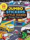 Jumbo Stickers for Little Hands: Things That Go: Includes 75 Stickers Cover Image