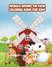 Coloring Book for Kids: Learn the Animals Around the Farm Cover Image