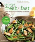 Weeknight Fresh & Fast (Williams-Sonoma): Simple, Healthy Meals for Every Night of the Week Cover Image