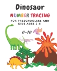 Dinosaur Number tracing for Preschoolers and kids Ages 3-5: Lots of fun learning numbers 0-10 in Dinosaur, Jurassic theme work book for Dinosaur Lover Cover Image