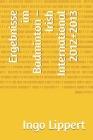 Ergebnisse im Badminton - Irish International 2012+2013 Cover Image