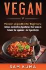 Vegan: Mexican Vegan Diet for Beginners: Delicious, Soul-Satisfying Vegan Recipes (from Tamales to Tostadas) that supplements Cover Image