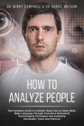How to Analyze People: The Complete Guide to Instantly Read Like an Open Book, Body Language Through Innovative Behavioral Psychological Tech Cover Image