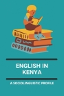 English In Kenya: A Sociolinguistic Profile: Functions Of English In Kenya Cover Image