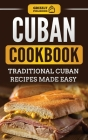 Cuban Cookbook: Traditional Cuban Recipes Made Easy Cover Image