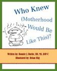 Who Knew (Motherhood Would Be Like This)? Cover Image