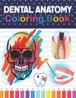 Dental Anatomy Coloring Book: Fun and Easy Adult Coloring Book for Dental Assistants, Dental Students, Dental Hygienists, Dental Therapists, Periodo Cover Image