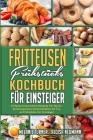 Fritteusen-Frühstücks-Kochbuch Für Einsteiger: Einfache Und Leckere Rezepte Für Die Zubereitung Eines Schmackhaften Air Fryer-Frühstücks Für Einsteige Cover Image