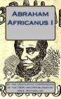 Abraham Africanus I: His Secret Life. The Mysteries of the White House Cover Image