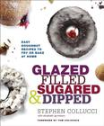 Glazed, Filled, Sugared & Dipped: Easy Doughnut Recipes to Fry or Bake at Home Cover Image