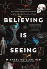 Believing Is Seeing: A Physicist Explains How Science Shattered His Atheism and Revealed the Necessity of Faith Cover Image
