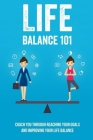 Life Balance 101: Coach You Through Reaching Your Goals And Improving Your Life Balance: The Simple Step To Fail-Proofing Your Goals Cover Image