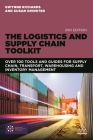 The Logistics and Supply Chain Toolkit: Over 100 Tools and Guides for Supply Chain, Transport, Warehousing and Inventory Management Cover Image