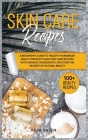 Skin Care Recipes: A Beginner's Guide to Healthy Homemade Beauty Products and Skin Care Recipes with Organic Ingredients. Discover the Se Cover Image