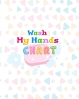 Wash My Hands Chart: Hand Washing Reward Chart for Kids Cover Image