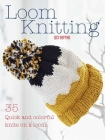 Loom Knitting: 35 quick and colorful knits on a loom Cover Image