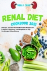 Renal Diet Cookbook 2021: Delicious, Easy and Healthy Renal Diet Recipes Low in Sodium, Potassium, and Phosphorus to Help You Manage Kidney Dise Cover Image