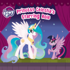 My Little Pony: Princess Celestia's Starring Role Cover Image