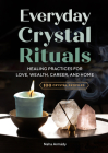 Everyday Crystal Rituals: Healing Practices for Love, Wealth, Career, and Home Cover Image