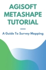 Agisoft Metashape Tutorial: A Guide To Survey Mapping: Surveys And Mapping Botswana Cover Image