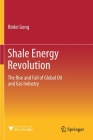 Shale Energy Revolution: The Rise and Fall of Global Oil and Gas Industry Cover Image