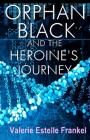 Orphan Black and the Heroine's Journey: Symbols, Depth Psychology, and the Feminist Epic Cover Image
