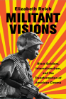 Militant Visions: Black Soldiers, Internationalism, and the Transformation of American Cinema Cover Image