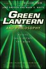 Green Lantern and Philosophy: No Evil Shall Escape This Book (Blackwell Philosophy and Pop Culture #21) Cover Image