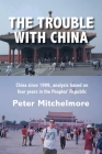 The Trouble With China: China since 1999, analysis based on four years in the Peoples' Republic Cover Image