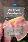 Air Fryer Cookbook: Complete cookbook with Effortless Cuisinart Air Fryer Oven Recipes. Quick, Easy and Affordable Recipes for beginners. Cover Image