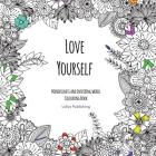 Love Yourself: Mindfulness and inspiring words Colouring Book to help you through difficult times, grief and anxiety Cover Image