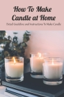 How To Make Candle at Home: Detail Guideline and Instructions To Make Candle: Mother's Day Gift 2021, Happy Mother's Day, Gift for Mom Cover Image