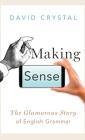 Making Sense: The Glamorous Story of English Grammar Cover Image