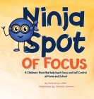 Ninja Spot of Focus: A Children's Book That Help Teach Focus and Self Control At Home and School Cover Image