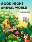Good Night, Animal World: A short Story Book for Children About Jungle Animals. Cover Image