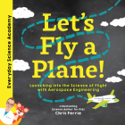 Let's Fly a Plane!: Launching Into the Science of Flight with Aerospace Engineering Cover Image