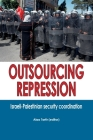 Outsourcing Repression: Israeli-Palestinian security coordination Cover Image