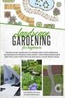 Landscape Gardening for Beginners: Design Your Landscape to Transform your Garden in an Amazing Outdoor Living Room. Container Raised Beds and Pots, E Cover Image