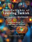 The Delights of Learning Turkish: Companion Workbook: Practice Book for Learners of Turkish Cover Image