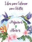 Libro para Colorear para Adultos, Pájaros y Flores: Antiestrés Libro de Colorear Para Adultos FloresRelajación y AntiestrésLibros Para Colorear De Col Cover Image