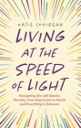 Living at the Speed of Light: Navigating Life with Bipolar Disorder, from Depression to Mania and Everything in Between Cover Image