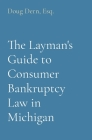 The Layman's Guide to Consumer Bankruptcy Law in Michigan Cover Image