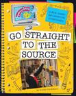Go Straight to the Source (Information Explorer: Super Smart Information Strategies) Cover Image