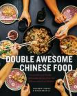Double Awesome Chinese Food: Irresistible and Totally Achievable Recipes from Our Chinese-American Kitchen Cover Image