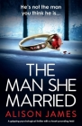 The Man She Married: A gripping psychological thriller with a heart-pounding twist Cover Image