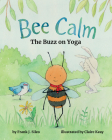 Bee Calm: The Buzz on Yoga Cover Image
